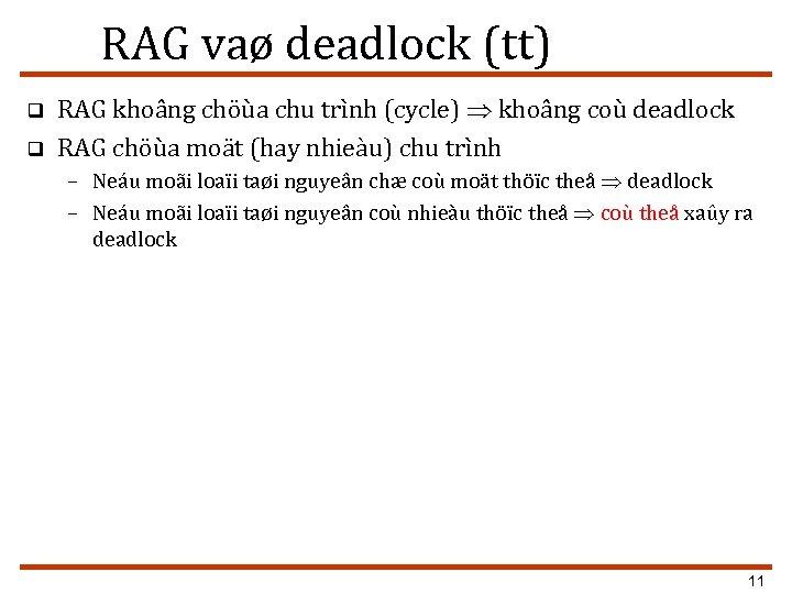 RAG vaø deadlock (tt) q q RAG khoâng chöùa chu trình (cycle) khoâng coù