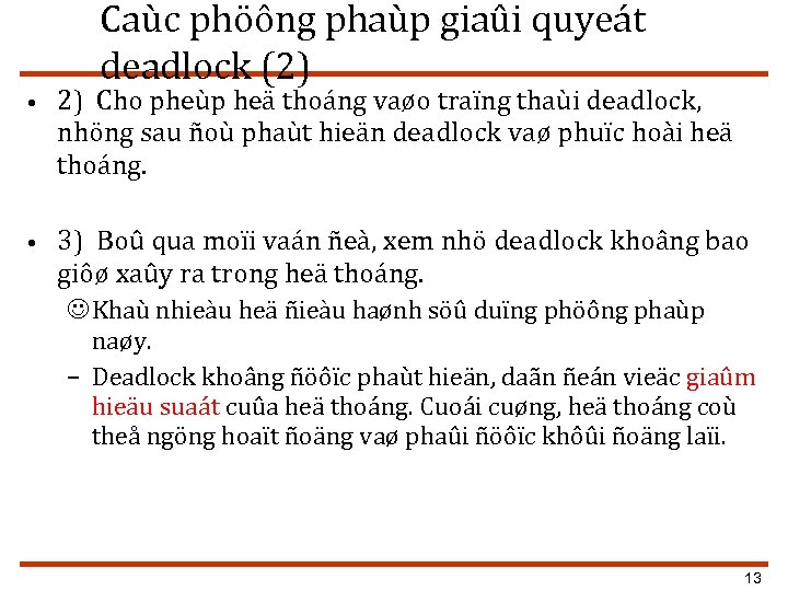 Caùc phöông phaùp giaûi quyeát deadlock (2) • 2) Cho pheùp heä thoáng vaøo