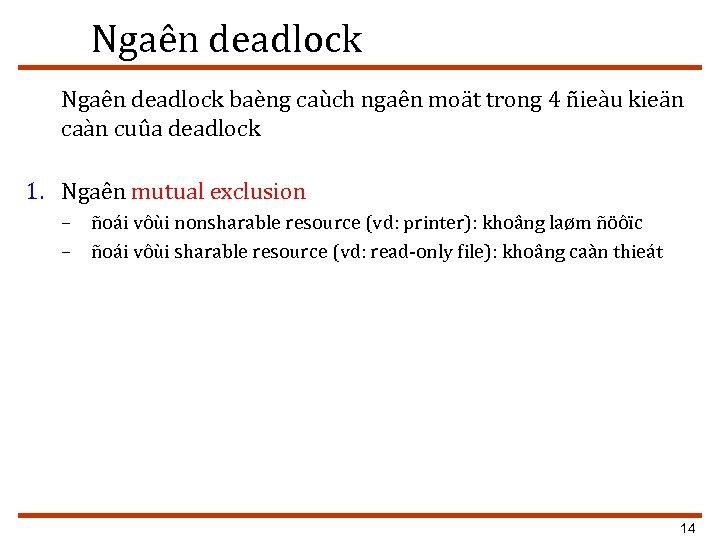 Ngaên deadlock baèng caùch ngaên moät trong 4 ñieàu kieän caàn cuûa deadlock 1.