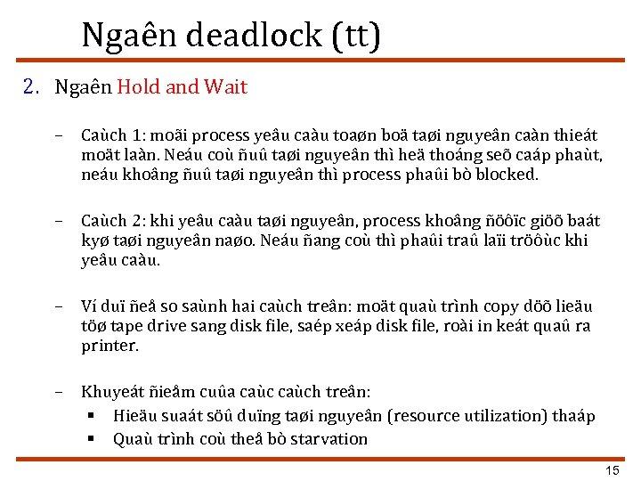 Ngaên deadlock (tt) 2. Ngaên Hold and Wait – Caùch 1: moãi process yeâu