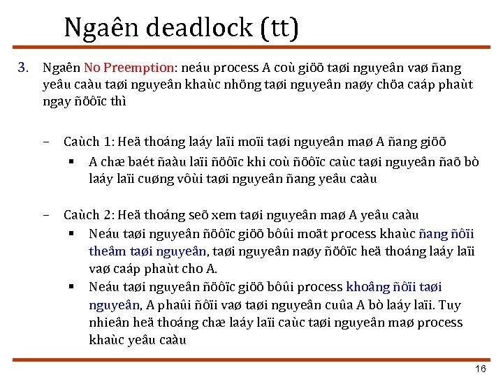 Ngaên deadlock (tt) 3. Ngaên No Preemption: neáu process A coù giöõ taøi nguyeân
