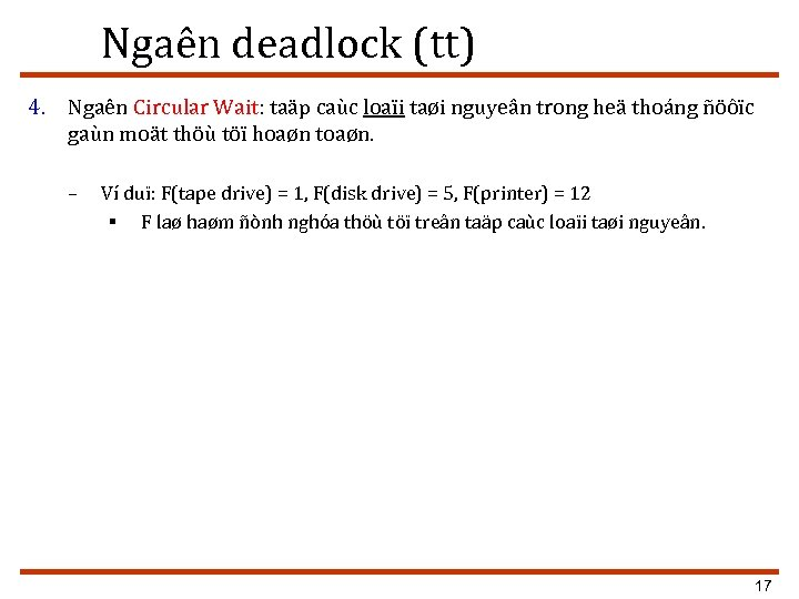 Ngaên deadlock (tt) 4. Ngaên Circular Wait: taäp caùc loaïi taøi nguyeân trong heä