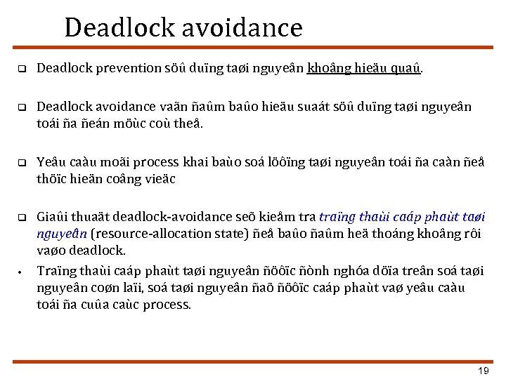 Deadlock avoidance q Deadlock prevention söû duïng taøi nguyeân khoâng hieäu quaû. q Deadlock