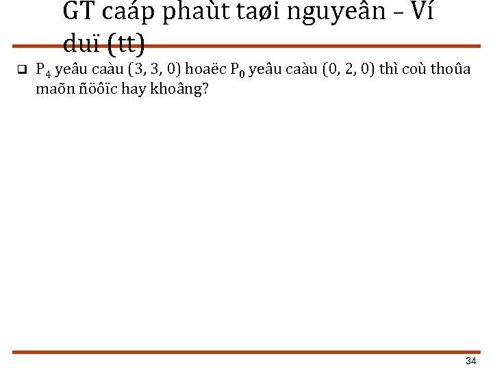 GT caáp phaùt taøi nguyeân – Ví duï (tt) q P 4 yeâu caàu