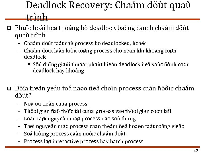 Deadlock Recovery: Chaám döùt quaù trình q Phuïc hoài heä thoáng bò deadlock baèng