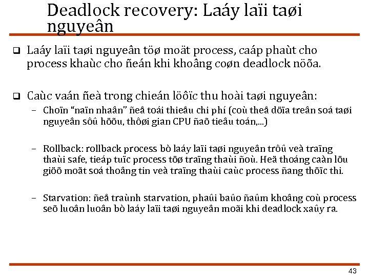 Deadlock recovery: Laáy laïi taøi nguyeân q Laáy laïi taøi nguyeân töø moät process,