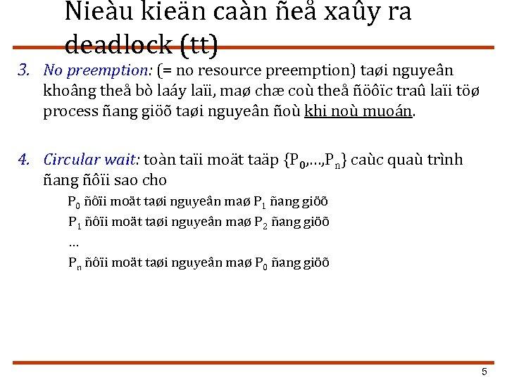 Ñieàu kieän caàn ñeå xaûy ra deadlock (tt) 3. No preemption: (= no resource
