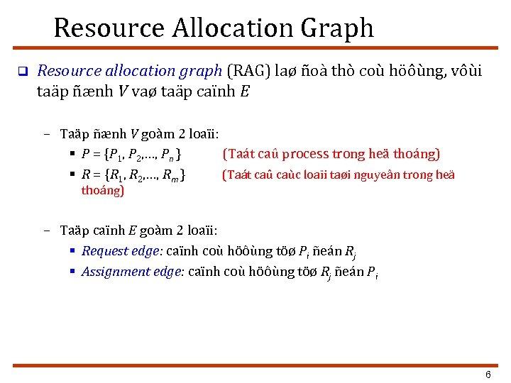 Resource Allocation Graph q Resource allocation graph (RAG) laø ñoà thò coù höôùng, vôùi