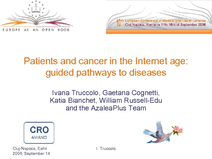 Patients and cancer in the Internet age: guided pathways to diseases Ivana Truccolo, Gaetana