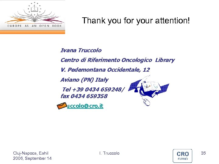 Thank you for your attention! Ivana Truccolo Centro di Riferimento Oncologico Library V. Pedemontana