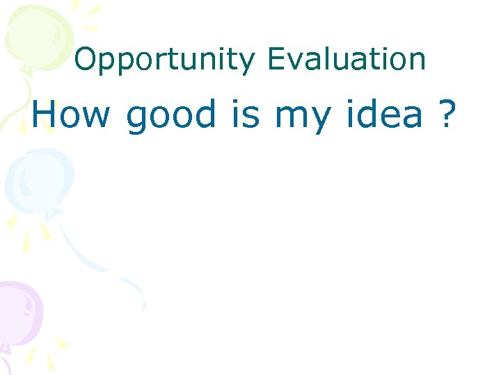 Opportunity Evaluation How good is my idea ?