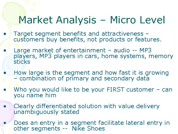 Market Analysis – Micro Level • Target segment benefits and attractiveness – customers buy