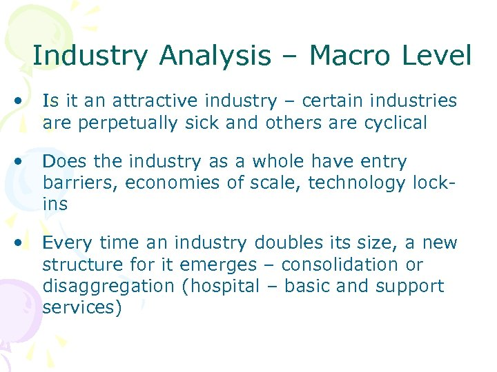 Industry Analysis – Macro Level • Is it an attractive industry – certain industries