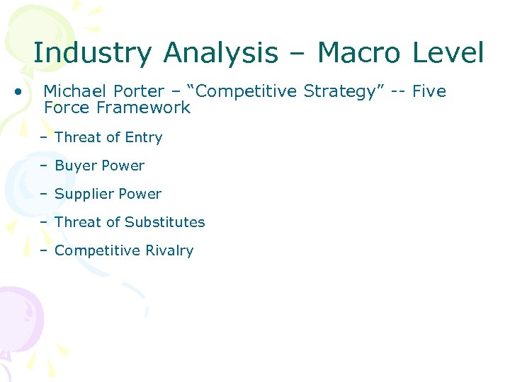"Industry Analysis – Macro Level • Michael Porter – ""Competitive Strategy"" -- Five Force"