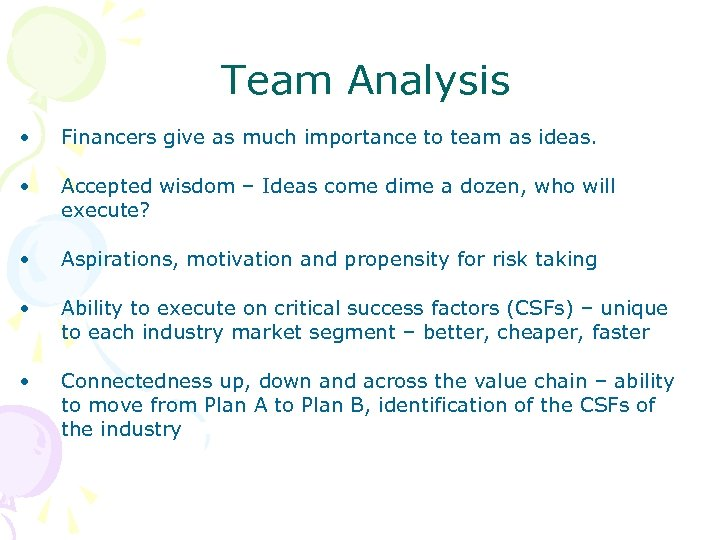 Team Analysis • Financers give as much importance to team as ideas. • Accepted