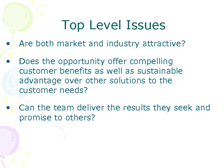 Top Level Issues • Are both market and industry attractive? • Does the opportunity