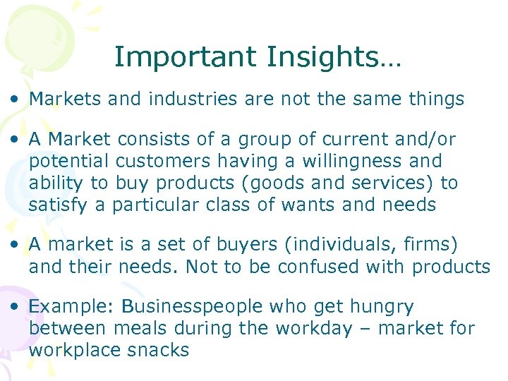 Important Insights… • Markets and industries are not the same things • A Market