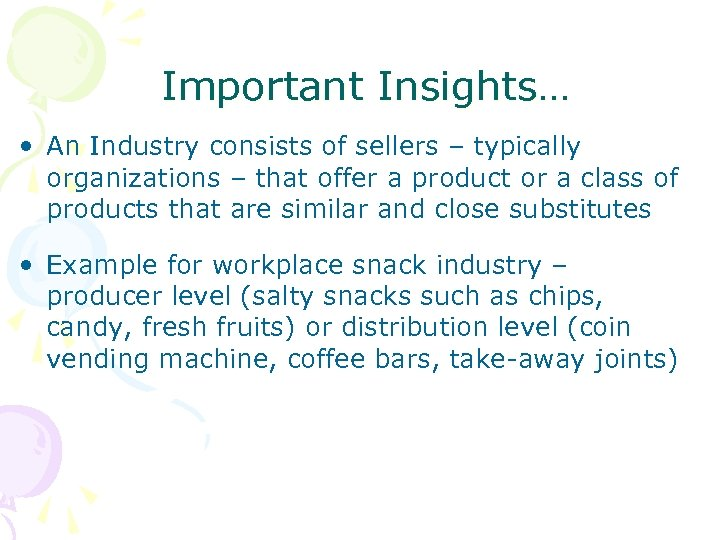 Important Insights… • An Industry consists of sellers – typically organizations – that offer