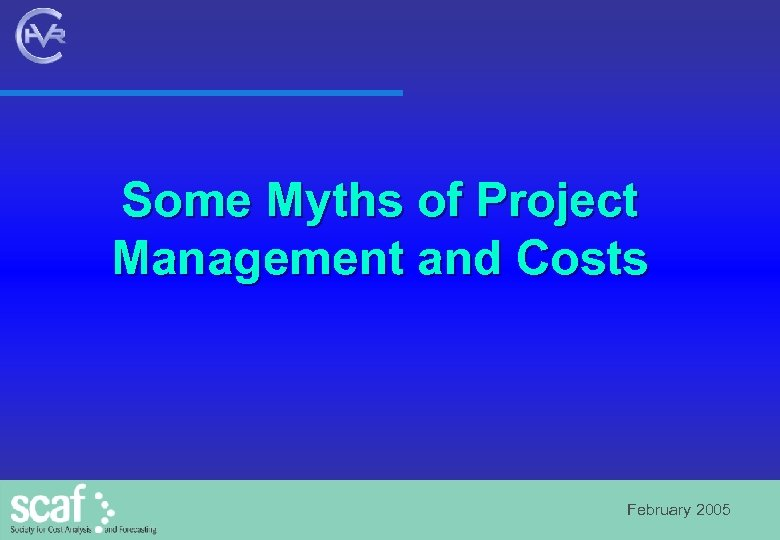 Some Myths of Project Management and Costs February 2005