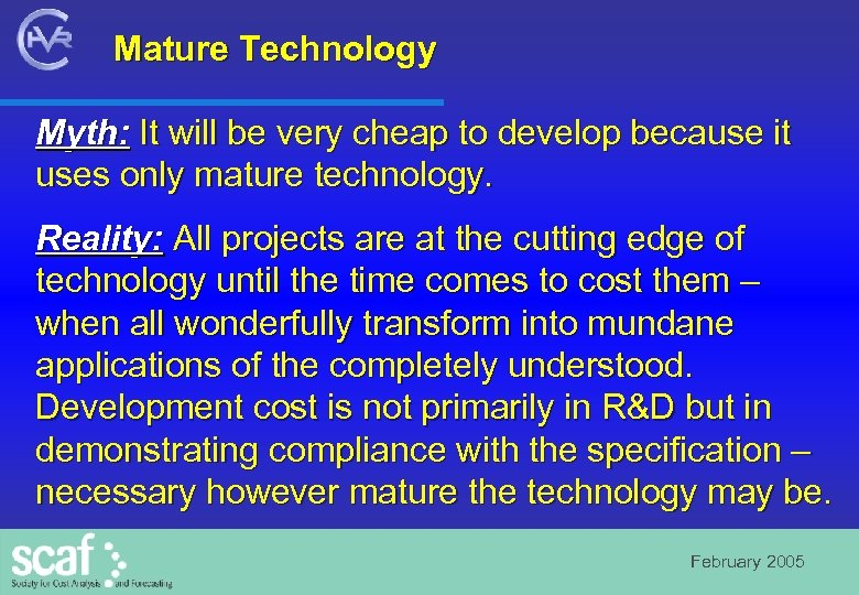 Mature Technology Myth: It will be very cheap to develop because it uses only