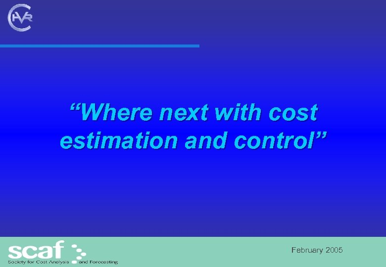 """""""Where next with cost estimation and control"""" February 2005"""