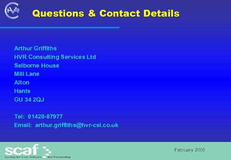 Questions & Contact Details Arthur Griffiths HVR Consulting Services Ltd Selborne House Mill Lane