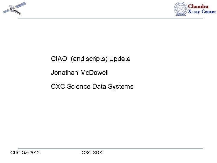 CIAO (and scripts) Update Jonathan Mc. Dowell CXC Science Data Systems CUC Oct 2012
