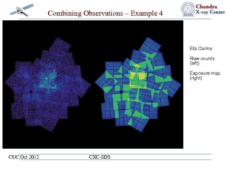 Combining Observations – Example 4 Eta Carina Raw counts (left) Exposure map (right) CUC