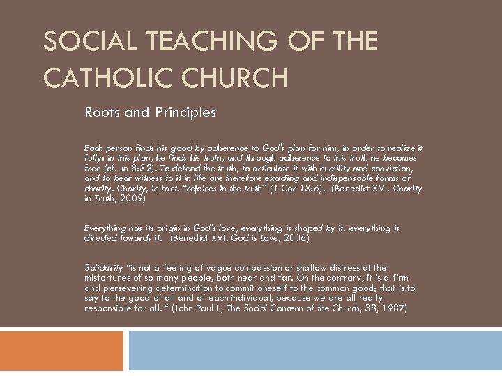SOCIAL TEACHING OF THE CATHOLIC CHURCH Roots and Principles Each person finds his good