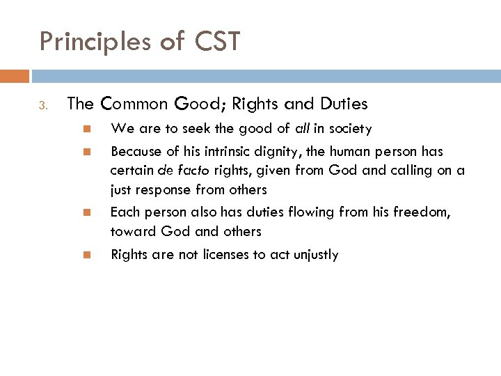 Principles of CST 3. The Common Good; Rights and Duties We are to seek