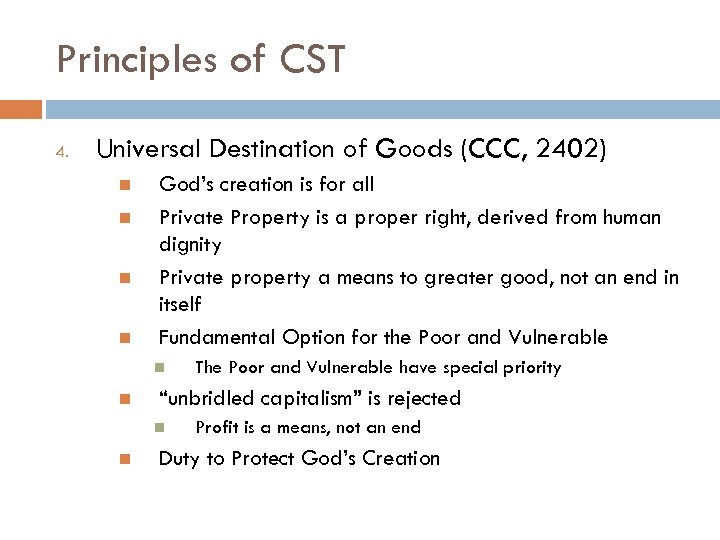 Principles of CST 4. Universal Destination of Goods (CCC, 2402) God's creation is for