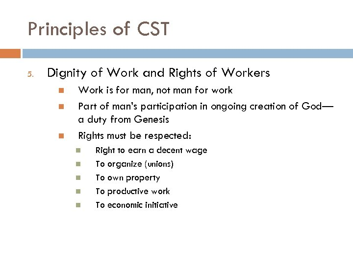 Principles of CST 5. Dignity of Work and Rights of Workers Work is for