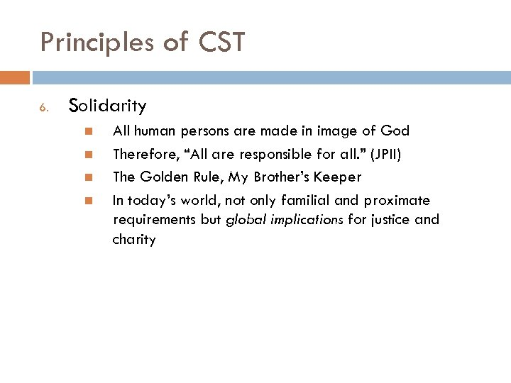 Principles of CST 6. Solidarity All human persons are made in image of God