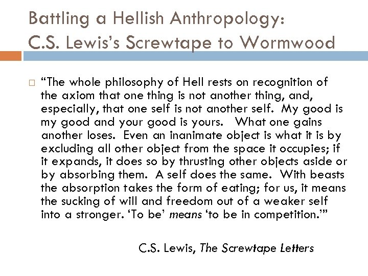 "Battling a Hellish Anthropology: C. S. Lewis's Screwtape to Wormwood ""The whole philosophy of"