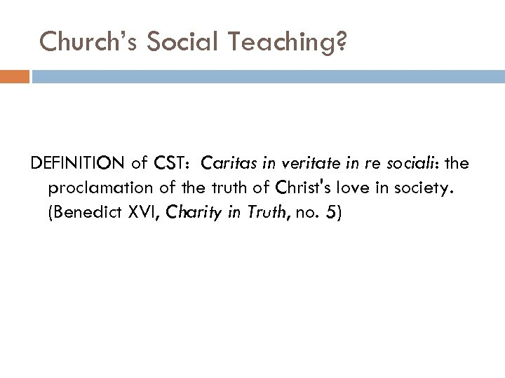 Church's Social Teaching? DEFINITION of CST: Caritas in veritate in re sociali: the proclamation