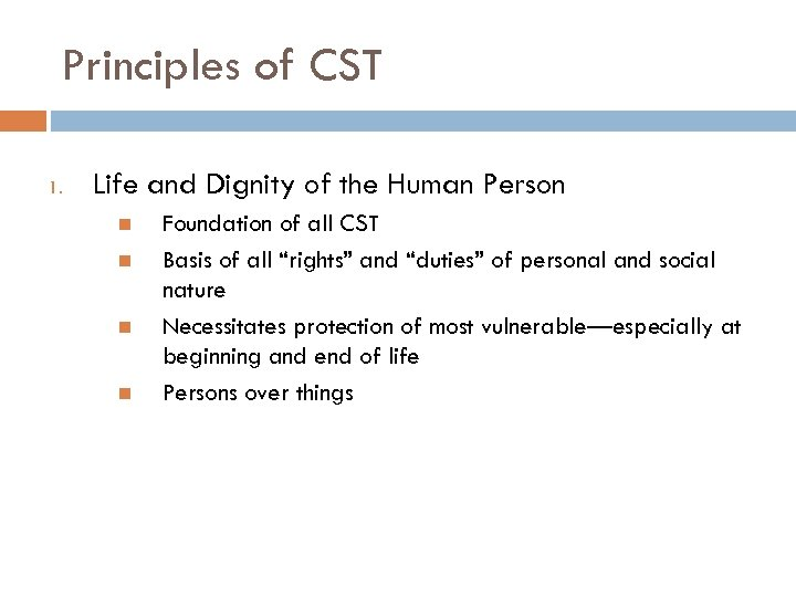 Principles of CST 1. Life and Dignity of the Human Person Foundation of all