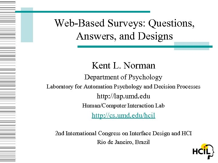 Web-Based Surveys: Questions, Answers, and Designs Kent L. Norman Department of Psychology Laboratory for