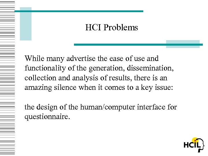 HCI Problems While many advertise the ease of use and functionality of the generation,