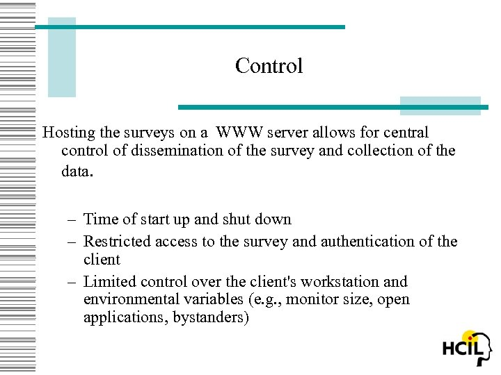 Control Hosting the surveys on a WWW server allows for central control of dissemination
