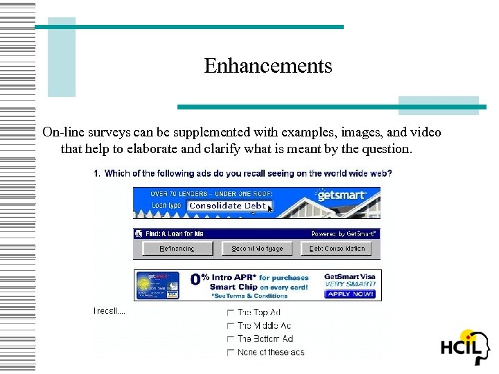 Enhancements On-line surveys can be supplemented with examples, images, and video that help to