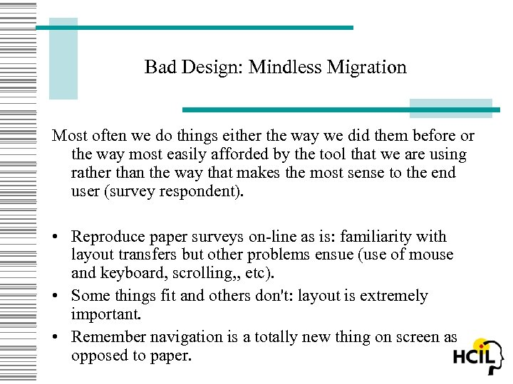 Bad Design: Mindless Migration Most often we do things either the way we did