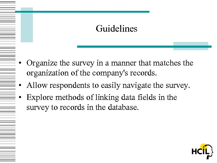 Guidelines • Organize the survey in a manner that matches the organization of the