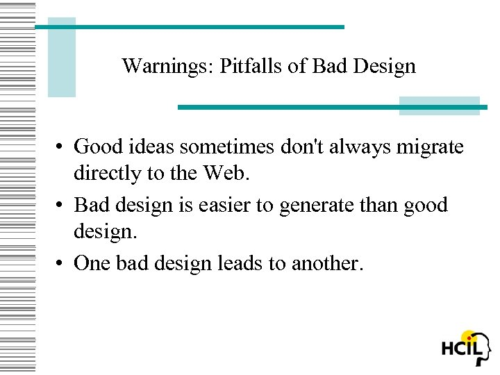 Warnings: Pitfalls of Bad Design • Good ideas sometimes don't always migrate directly to