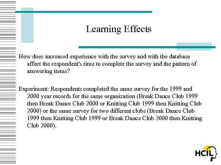 Learning Effects How does increased experience with the survey and with the database affect
