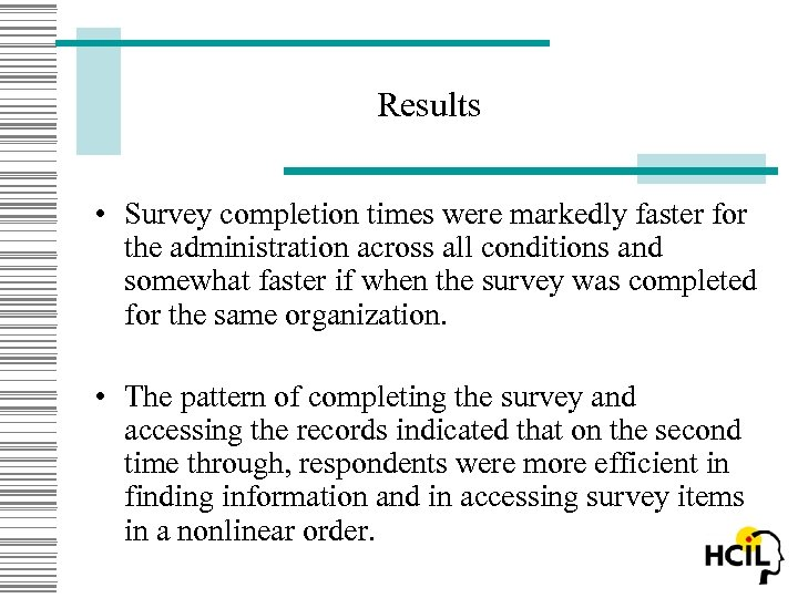 Results • Survey completion times were markedly faster for the administration across all conditions