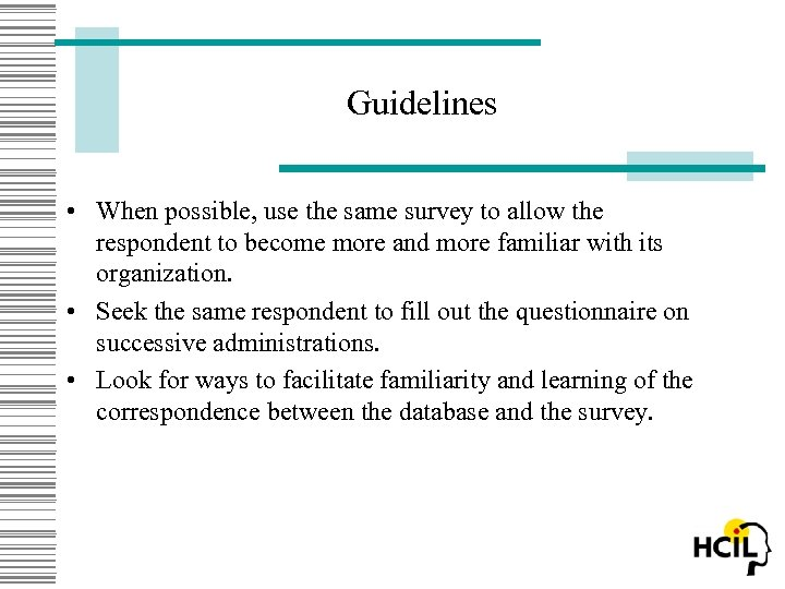 Guidelines • When possible, use the same survey to allow the respondent to become