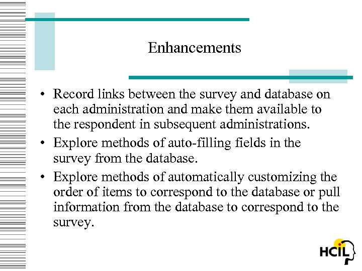 Enhancements • Record links between the survey and database on each administration and make