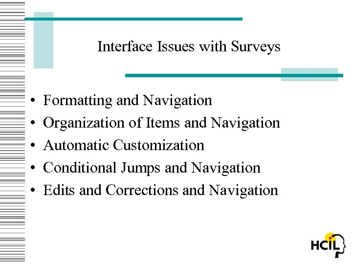 Interface Issues with Surveys • • • Formatting and Navigation Organization of Items and