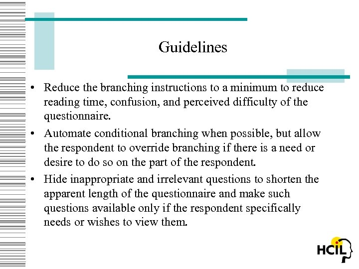 Guidelines • Reduce the branching instructions to a minimum to reduce reading time, confusion,