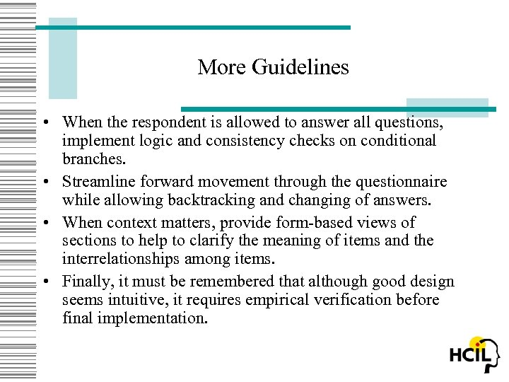 More Guidelines • When the respondent is allowed to answer all questions, implement logic